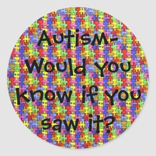 Autism-Would you kno... - Customized Classic Round Sticker