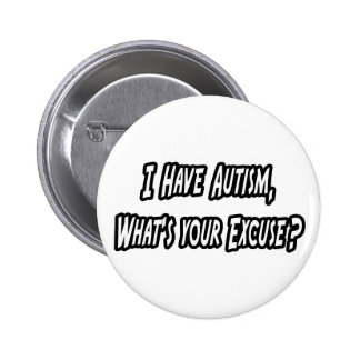 Autism...Your Excuse? Button