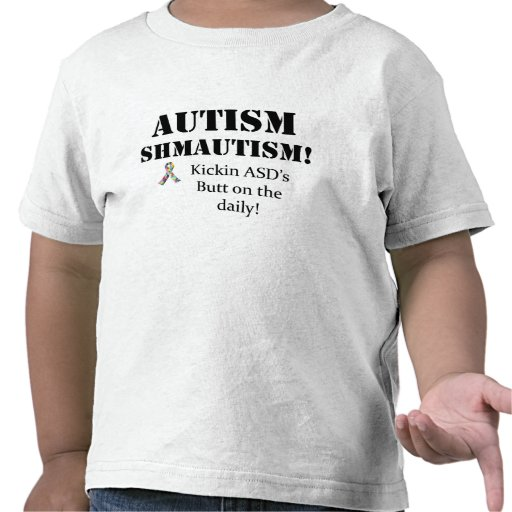 ¡Autismo Shmautism! Camiseta