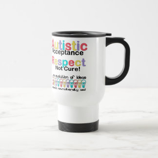 Autistic Acceptance Respect Not Cure Travel Mug