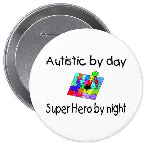 Autistic By Day Super Hero By Night 4 Inch Round Button