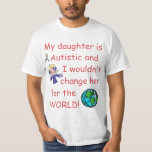Autistic Daughter/Don't Change for the World T-Shirt
