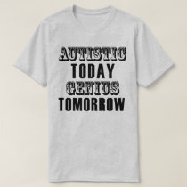Autistic Today Genius Tomorrow Autism T Shirt