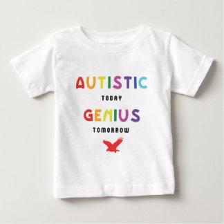 Autistic today, genius tomorrow baby T-Shirt