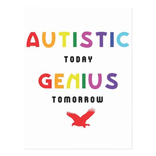 Autistic today, genius tomorrow postcard