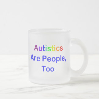 Autistics Are People, Too Frosted Glass Coffee Mug