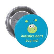 Autistics don't bug me! pinback button