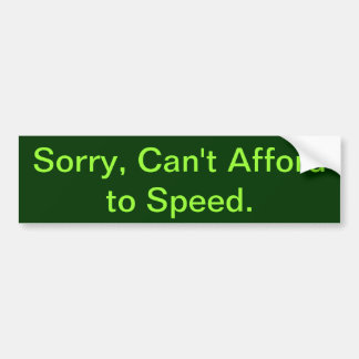 Auto  Can't Afford to Speed Bumper Sticker