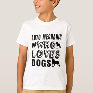 auto mechanic Who Loves Dogs T-Shirt