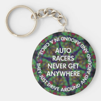 Auto Racers Never Get Anywhere... keychain