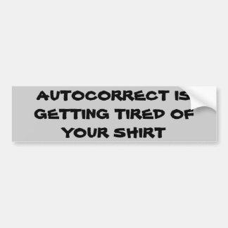 Autocorrect está consiguiendo cansado de su camisa pegatina para auto
