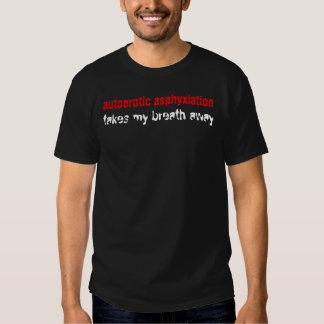 autoerotic asphyxiation takes my breath away t-shirt