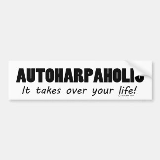 Autoharpaholic Takes Over Life Bumper Sticker