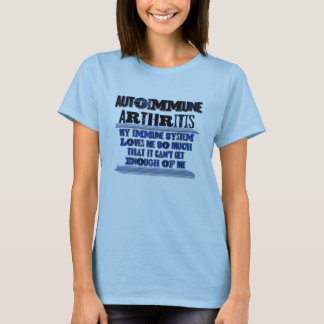 Autoimmune Arthritis Awareness Humor Shirt