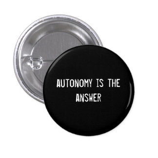 autonomy is the answer pinback buttons