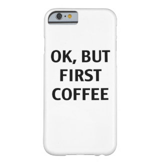Autorización, pero primer café. Caso Funda Para iPhone 6 Barely There