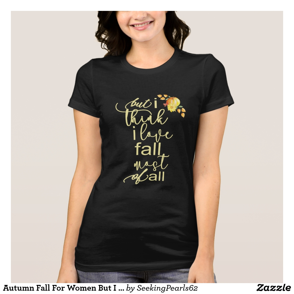 Autumn Fall For Women But I Think I Love Fall T-Shirt - Best Selling Long-Sleeve Street Fashion Shirt Designs