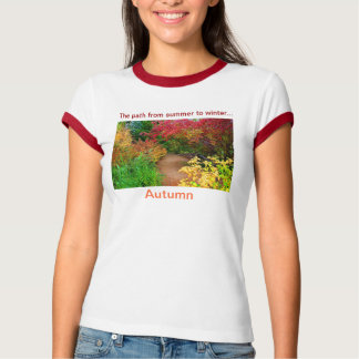AUTUMN - The path from Summer to Winter... T-Shirt