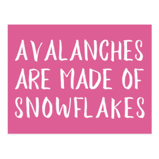 Avalanches are Made of Snowflakes Political Msg Postcard