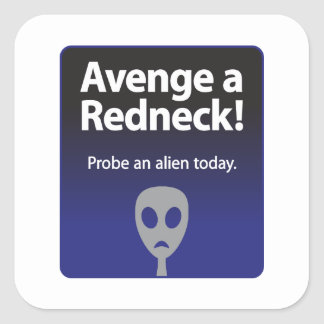 Avenge a Redneck – Probe an alien today Stickers