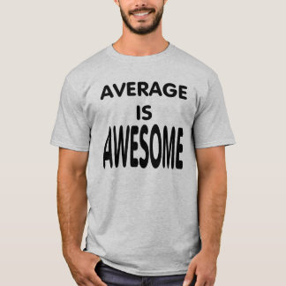Average is awesome. T-Shirt