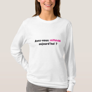 Avez-vous réfléchi aujourd'hui ? T-Shirt