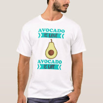 Avocado is love Avocado is life poison T-Shirt