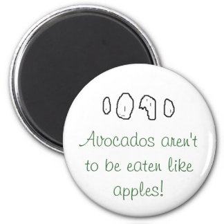Avocados aren't to be eaten like apples! 2 inch round magnet