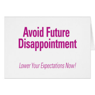 Avoid Future Disappointment – Lower Your Expectati Card