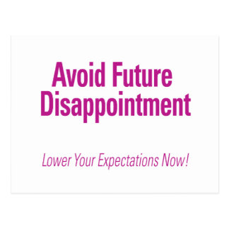 Avoid Future Disappointment – Lower Your Expectati Postcard