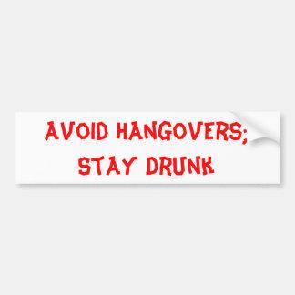 Avoid Hangovers; Stay Drunk Car Bumper Sticker