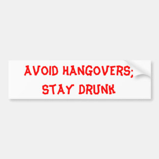 Avoid Hangovers; Stay Drunk Bumper Stickers