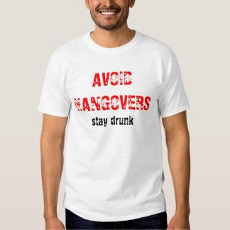 AVOID HANGOVERS...stay drunk Shirt