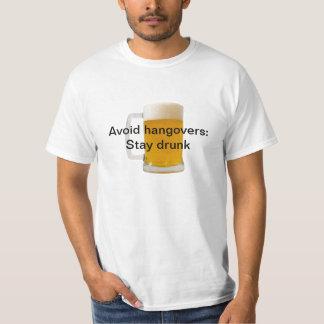 Avoid hangovers: Stay drunk T-shirt