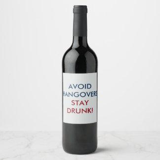 Avoid Hangovers Stay Drunk Wine Label
