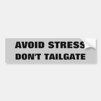 Avoid Stress Don't Tailgate Bumper Sticker