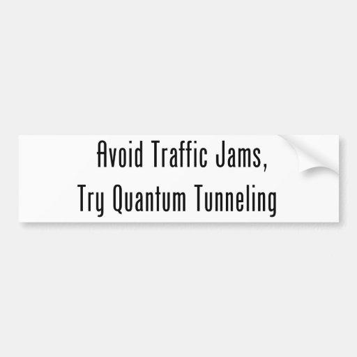 Avoid Traffic Jams, Try Quantum Tunneling Bumper Sticker