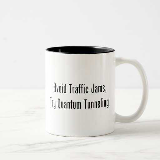 Avoid Traffic Jams, Try Quantum Tunneling Two-Tone Coffee Mug
