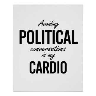 Avoiding political conversations is my cardio - -  poster