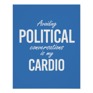Avoiding political conversations is my cardio - wh poster