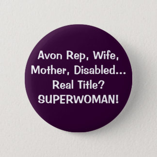 Avon Rep, Wife, Mother, Disabled...Real Title?S... Button