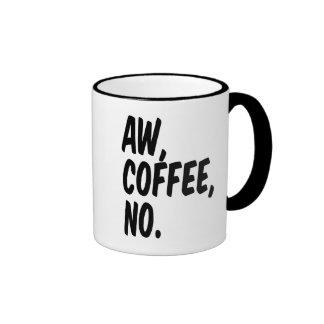 Aw, coffee, no. mugs