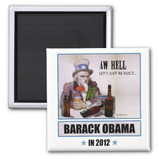 'Aw Hell, Let's Just Re-Elect Obama' Magnet