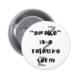 Awake is a relative term pinback button
