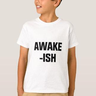 Awake-ish T-Shirt