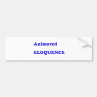 AWARD Gift:  ANIMATED ELOQUENCE word play Car Bumper Sticker