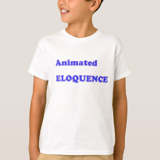 AWARD Gift:  ANIMATED ELOQUENCE word play T-Shirt