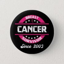 Awareness Breast Cancer Survivor Since 2003 Button