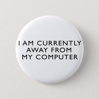Away From My Computer Pinback Button