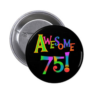 Awesome 75 Birthday T-shirts and Gifts 2 Inch Round Button